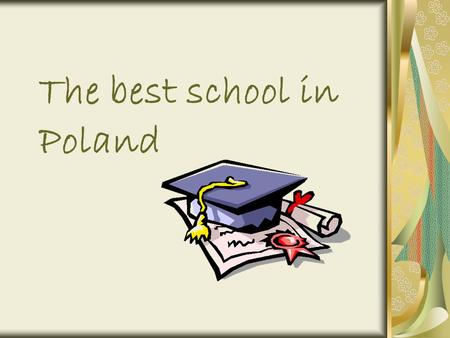 The best school in Poland. Something about our school Our school is situated in Masovia. It's named after Leonid Teliga. The school has got 47 rooms,