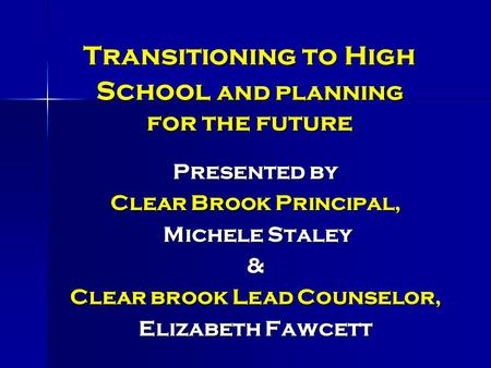 Transitioning to High School and planning for the future Presented by Clear Brook Principal, Michele Staley Michele Staley& Clear brook Lead Counselor,