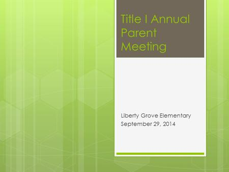Title I Annual Parent Meeting Liberty Grove Elementary September 29, 2014.