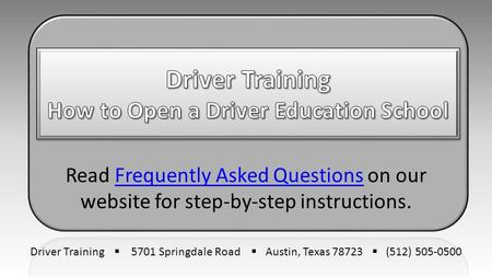Read Frequently Asked Questions on our website for step-by-step instructions.Frequently Asked Questions Driver Training  5701 Springdale Road  Austin,