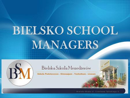 BIELSKO SCHOOL MANAGERS. Information about the school: The building Bielsko School Managers are located: 3 years of High School with an expanded program.