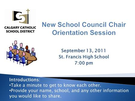 September 13, 2011 St. Francis High School 7:00 pm Introductions: Take a minute to get to know each other. Provide your name, school, and any other information.