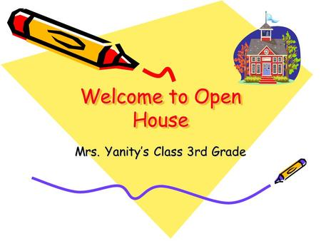 Welcome to Open House Mrs. Yanity's Class 3rd Grade.