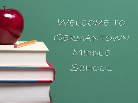 W ELCOME TO G ERMANTOWN M IDDLE S CHOOL. MidmMiddle School I am looking forward to going to middle school. I am excited and a little nervous. Somehow.