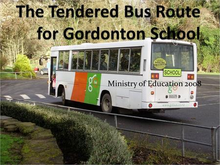 Ministry of Education 2008. The Process to Date Every 5 or 6 years Ministry Bus Routes come up for tender In March we were asked to supply numbers and.