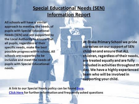 Special Educational Needs (SEN) Information Report All schools will have a similar approach to meeting the needs of pupils with Special Educational Needs.