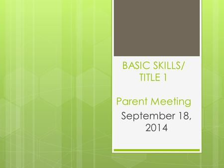 BASIC SKILLS/ TITLE 1 Parent Meeting September 18, 2014.