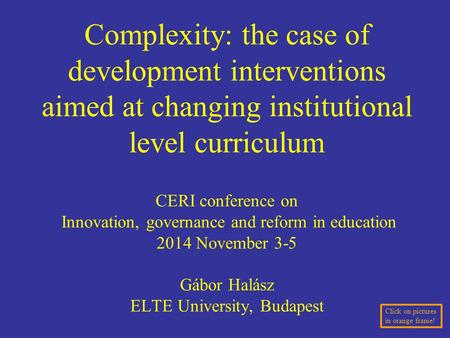 Complexity: the case of development interventions aimed at changing institutional level curriculum CERI conference on Innovation, governance and reform.
