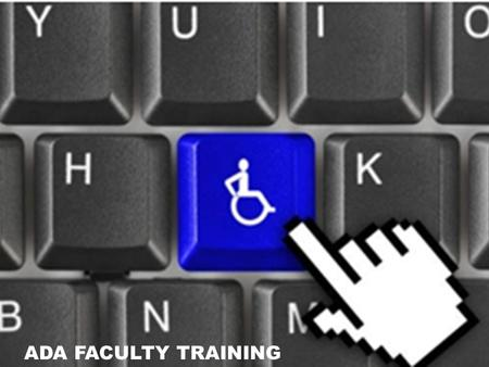 ADA FACULTY TRAINING. What do the following people have in common? Walt DisneyAlbert EinsteinWinston Churchill Alexander G. Bell Thomas Edison John Wesley.