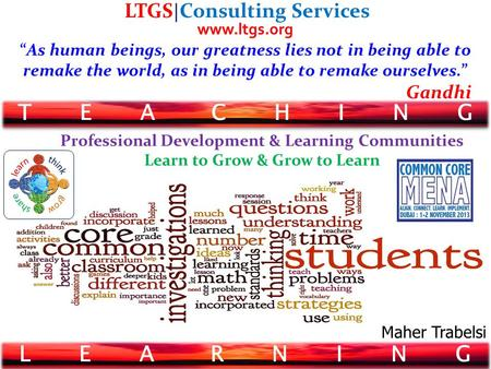 "T E A C H I N G LTGS | Consulting Services ""As human beings, our greatness lies not in being able to remake the world, as in being able to remake ourselves."""