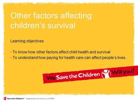 Other factors affecting children's survival Learning objectives To know how other factors affect child health and survival To understand how paying for.