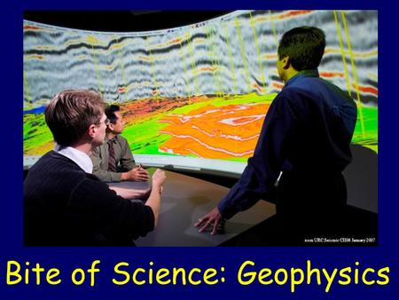 Bite of Science: Geophysics