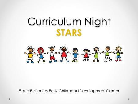 Curriculum Night STARS Elona P. Cooley Early Childhood Development Center.