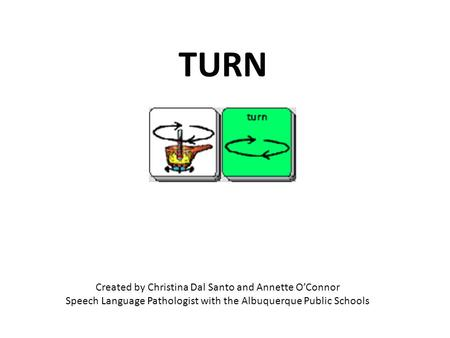 Created by Christina Dal Santo and Annette O'Connor Speech Language Pathologist with the Albuquerque Public Schools TURN.
