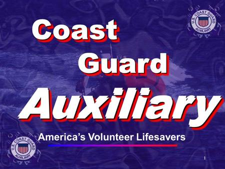 1 CoastCoast GuardGuard AuxiliaryAuxiliary CoastCoast GuardGuard AuxiliaryAuxiliary America's Volunteer Lifesavers.