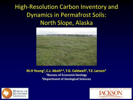 M.H Young 1, C.J. Abolt 1,2, T.G. Caldwell 1, T.E. Larson 2 High-Resolution Carbon Inventory and Dynamics in Permafrost Soils: North Slope, Alaska 1 Bureau.