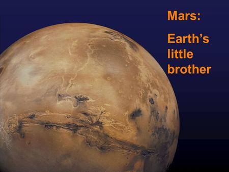 Mars: Earth's little brother. What are the similarities and differences you notice?