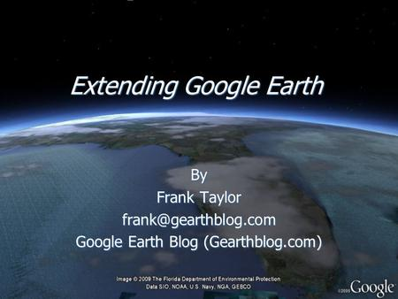 Extending Google Earth By Frank Taylor Google Earth Blog (Gearthblog.com) By Frank Taylor Google Earth Blog (Gearthblog.com)