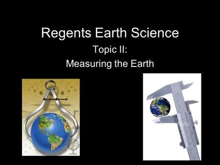 Topic II: Measuring the Earth