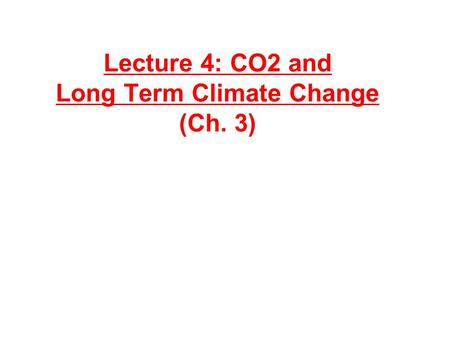 Lecture 4: CO2 and Long Term Climate Change (Ch. 3)