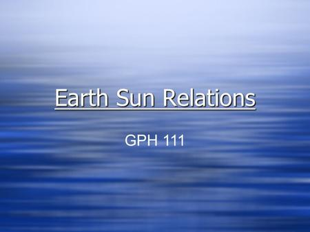 Earth Sun Relations GPH 111.