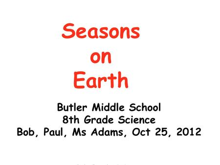 Seasons on Earth Butler Middle School 8th Grade Science