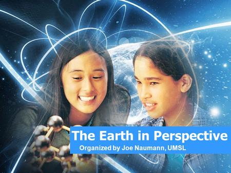 The Earth in Perspective Organized by Joe Naumann, UMSL.