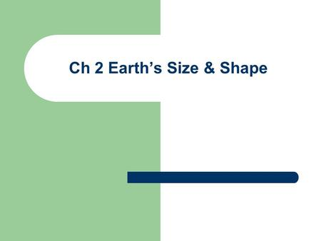 Ch 2 Earth's Size & Shape.