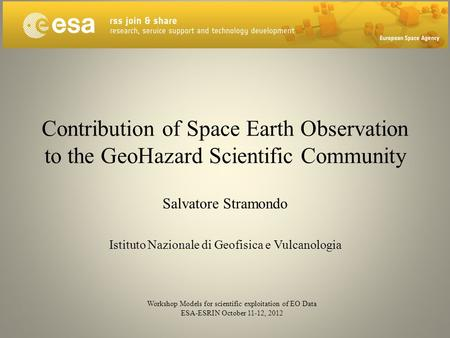 Contribution of Space Earth Observation to the GeoHazard Scientific Community Salvatore Stramondo Istituto Nazionale di Geofisica e Vulcanologia Workshop.