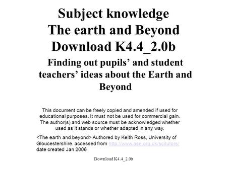 Download K4.4_2.0b Subject knowledge The earth and Beyond Download K4.4_2.0b Finding out pupils' and student teachers' ideas about the Earth and Beyond.
