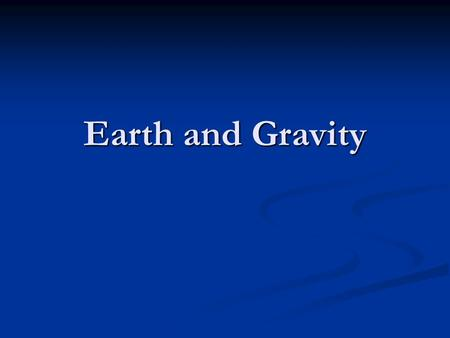 Earth and Gravity.