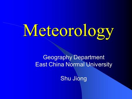 Meteorology Geography Department East China Normal University Shu Jiong.
