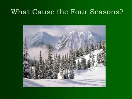 What Cause the Four Seasons?. Review of last lecture –What is energy? 3 methods of energy transfer –The names of the 6 wavelength categories in the electromagnetic.