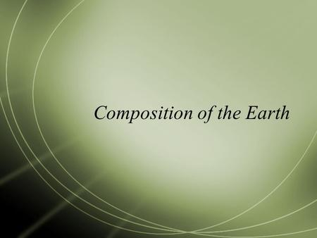 Composition of the Earth. Earth Layers  The earth isn't a solid sphere  It is made of 4 major layers - Crust - Mantle - Outer core - Inner core.
