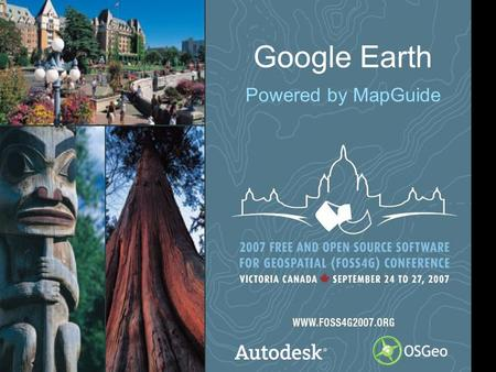 1 Google Earth Powered by MapGuide. 2© 2006 Autodesk Session Outline MapGuide / Google Earth Integration Overview Demo How it Works and How to Use It.