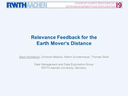 Relevance Feedback for the Earth Mover's Distance / 21 I9 CHAIR OF COMPUTER SCIENCE 9 DATA MANAGEMENT AND EXPLORATION Relevance Feedback for the Earth.
