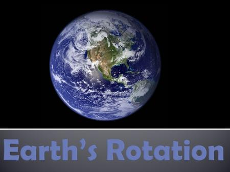 Earth's Rotation.