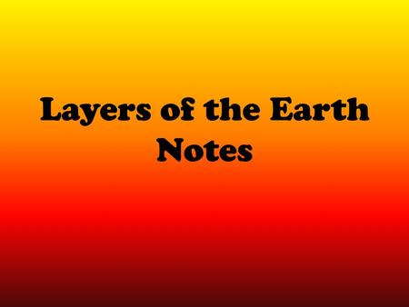Layers of the Earth Notes. Earth's Layers Earth is divided into layers – 2 different ways Composition – What it's made of Physical properties – What can.
