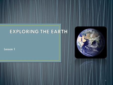 EXPLORING THE EARTH Lesson 1.