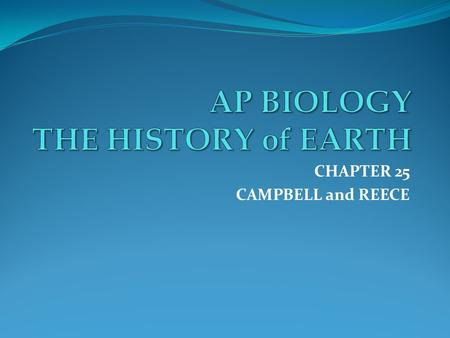CHAPTER 25 CAMPBELL and REECE. Conditions on early Earth made the Origin of Life possible Macroevolution : evolutionary change above the species level.