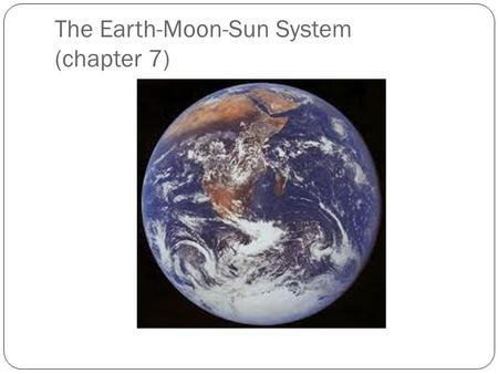 The Earth-Moon-Sun System (chapter 7). Points of note…. Earth is a sphere. Gravity causes large objects (planets) to form spheres. Earth has a magnetic.