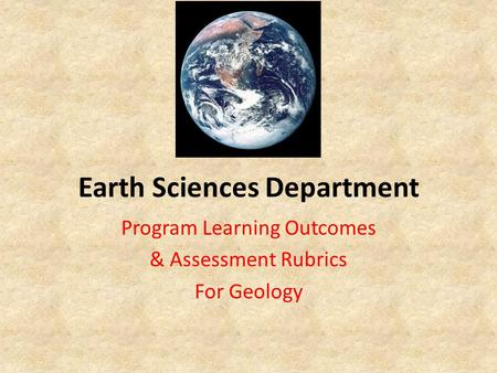 Earth Sciences Department Program Learning Outcomes & Assessment Rubrics For Geology.