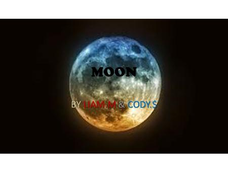 MOON BY LIAM.M & CODY.$.