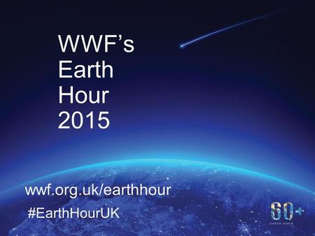 11 WWF's Earth Hour 2015 wwf.org.uk/earthhour #EarthHourUK.