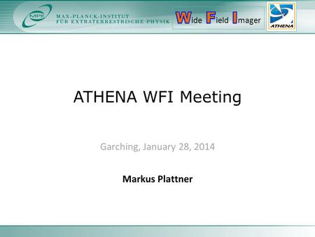 ATHENA WFI Meeting Garching, January 28, 2014 Markus Plattner.