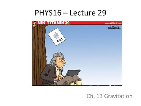 PHYS16 – Lecture 29 Ch. 13 Gravitation.