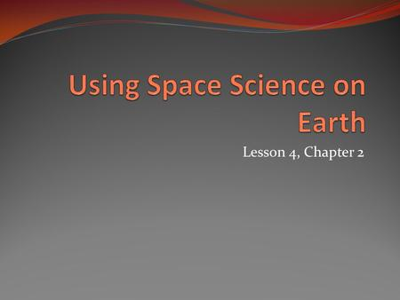 Lesson 4, Chapter 2. The Challenges of Space Conditions in space that differ from those on Earth include near vacuum, extreme temperatures and microgravity.