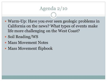 Agenda 2/10 Warm-Up: Have you ever seen geologic problems in California on the news? What types of events make life more challenging on the West Coast?
