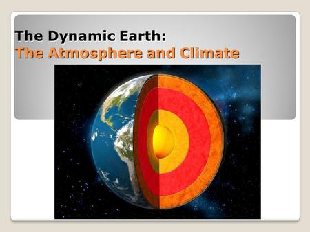 The Dynamic Earth: The Atmosphere and Climate. Chapter 3, section 2 Earth's Atmosphere Relatively thin layer of gases that envelope the earth.