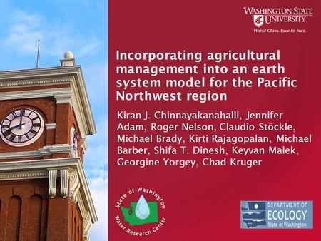 Incorporating agricultural management into an earth system model for the Pacific Northwest region Kiran J. Chinnayakanahalli, Jennifer Adam, Roger Nelson,